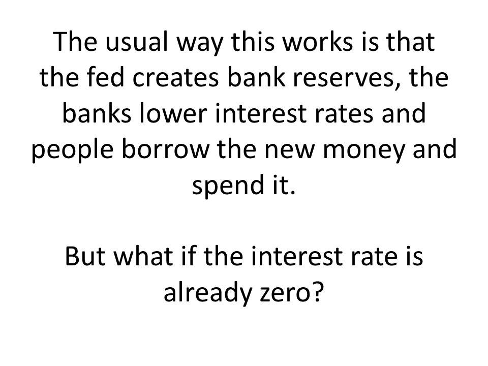 The usual way this works is that the fed creates bank reserves, the banks lower interest rates and people borrow the new money and spend it. But what