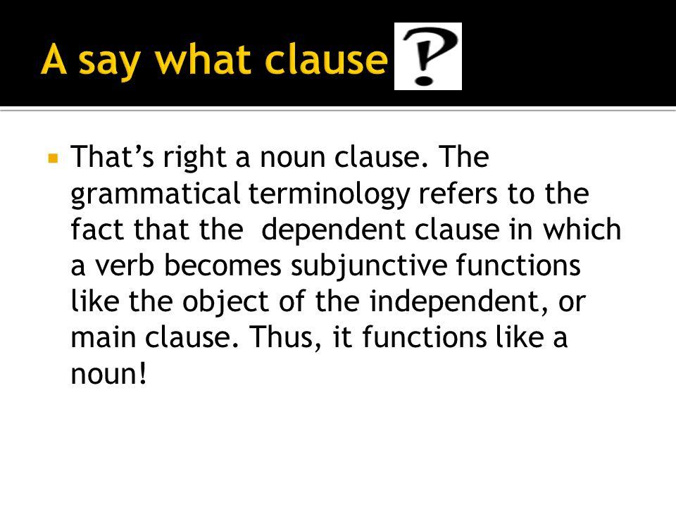 Thats right a noun clause.