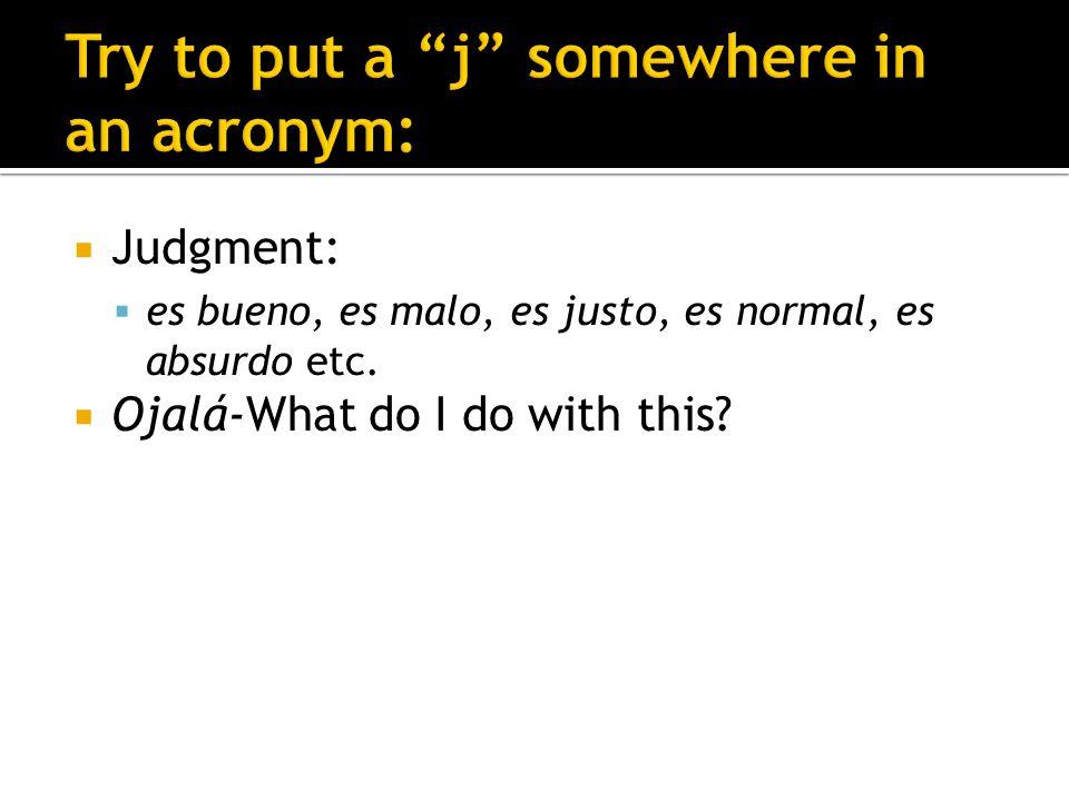 Judgment: es bueno, es malo, es justo, es normal, es absurdo etc. Ojalá-What do I do with this?