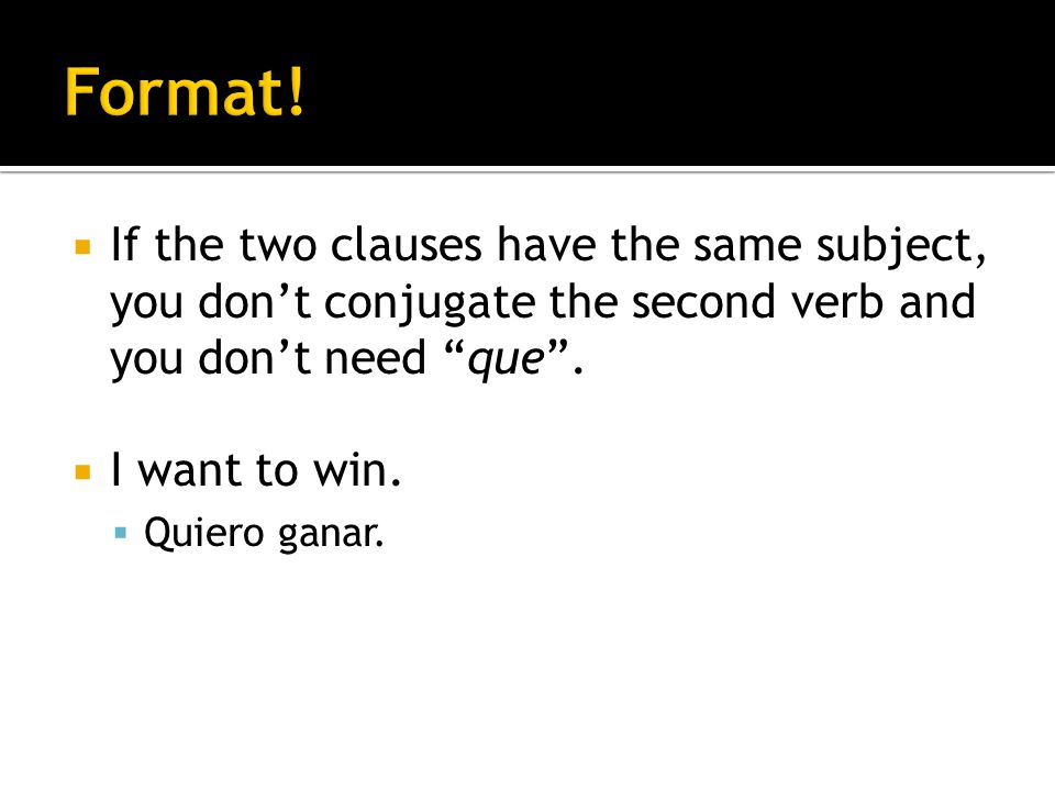 If the two clauses have the same subject, you dont conjugate the second verb and you dont need que.