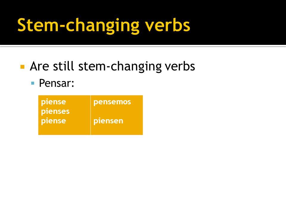 Are still stem-changing verbs Pensar: piense pienses piense pensemos piensen