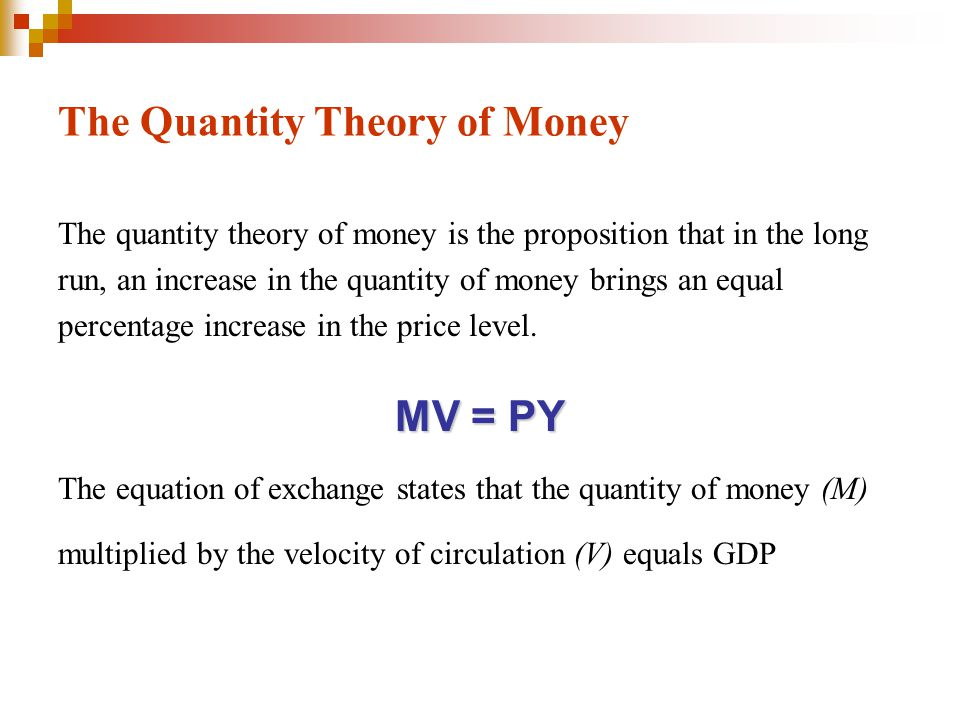 The Quantity Theory of Money The quantity theory of money is the proposition that in the long run, an increase in the quantity of money brings an equal percentage increase in the price level.