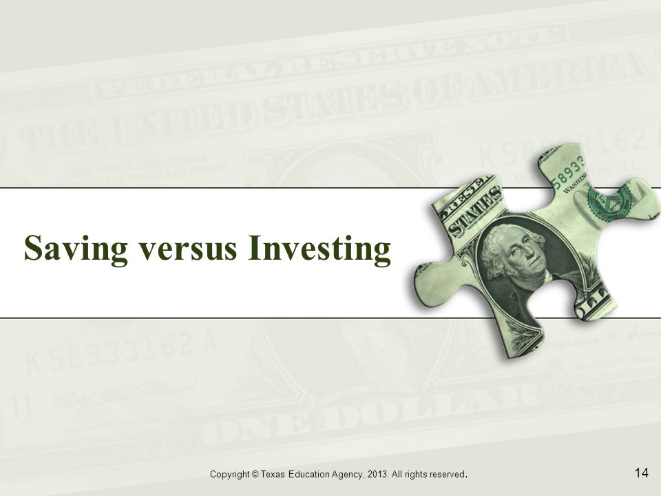 Saving versus Investing Copyright © Texas Education Agency, 2013. All rights reserved. 14
