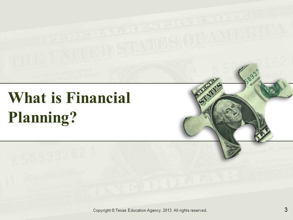Financial Plan Your Subtopics Go Here Copyright © Texas Education Agency, 2013.