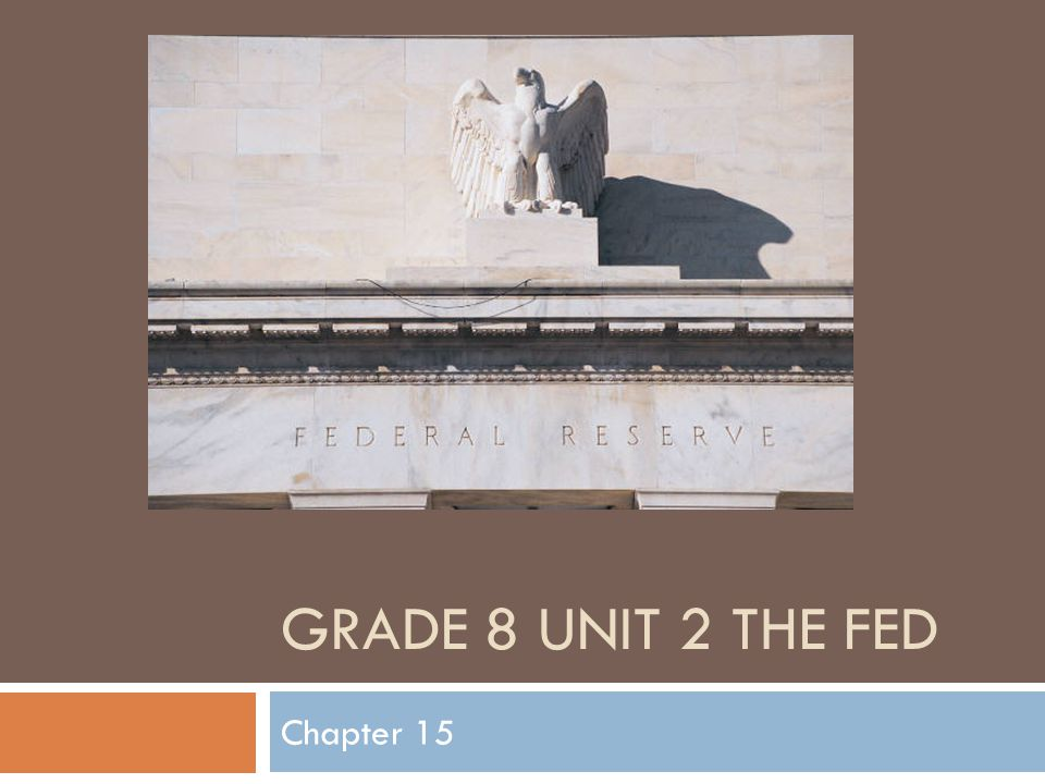 GRADE 8 UNIT 2 THE FED Chapter 15