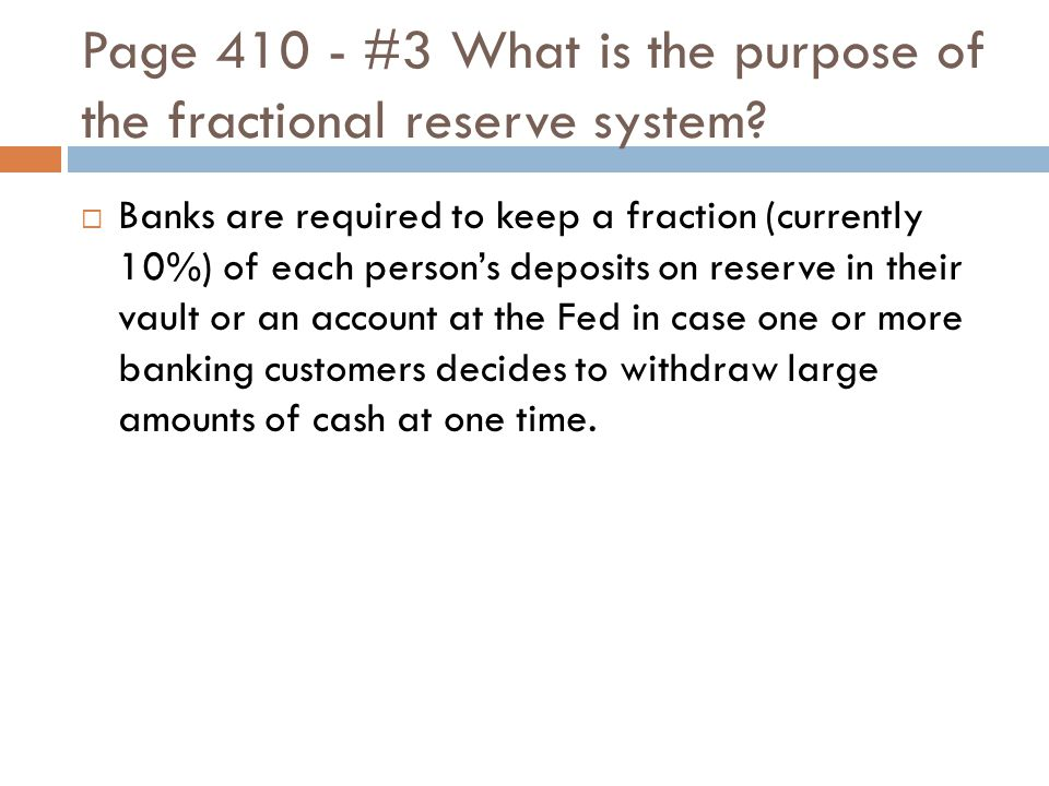 Page 410 - #3 What is the purpose of the fractional reserve system.
