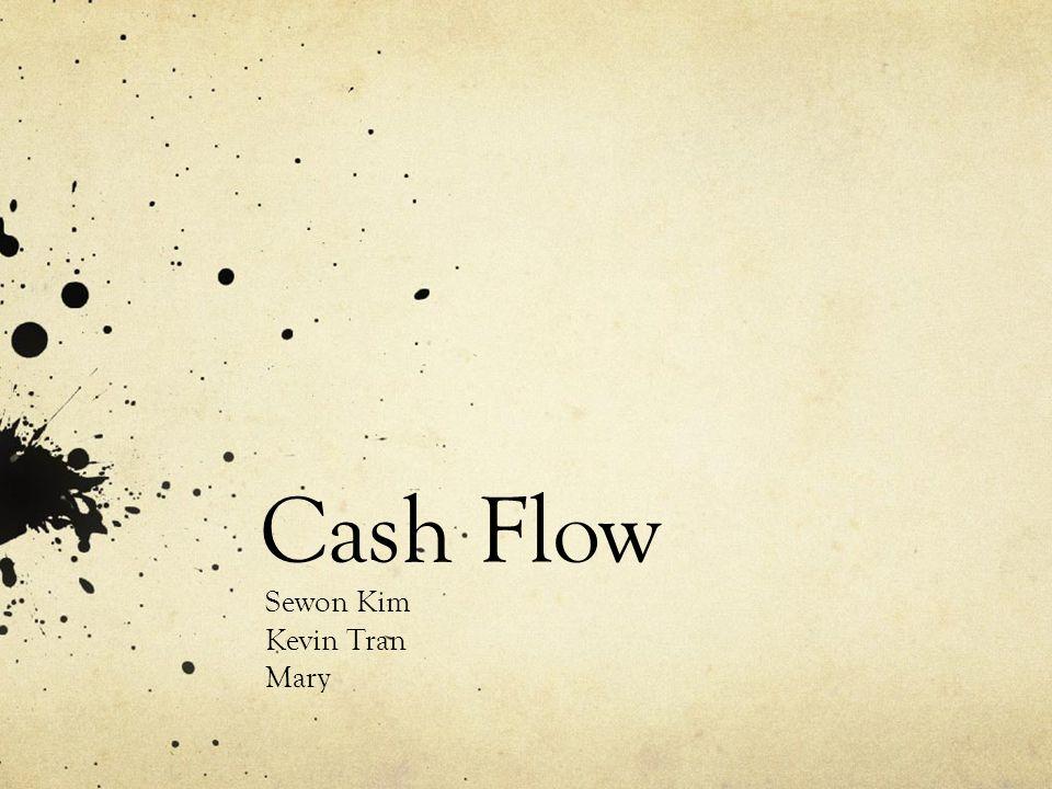 Cash Flow Sewon Kim Kevin Tran Mary