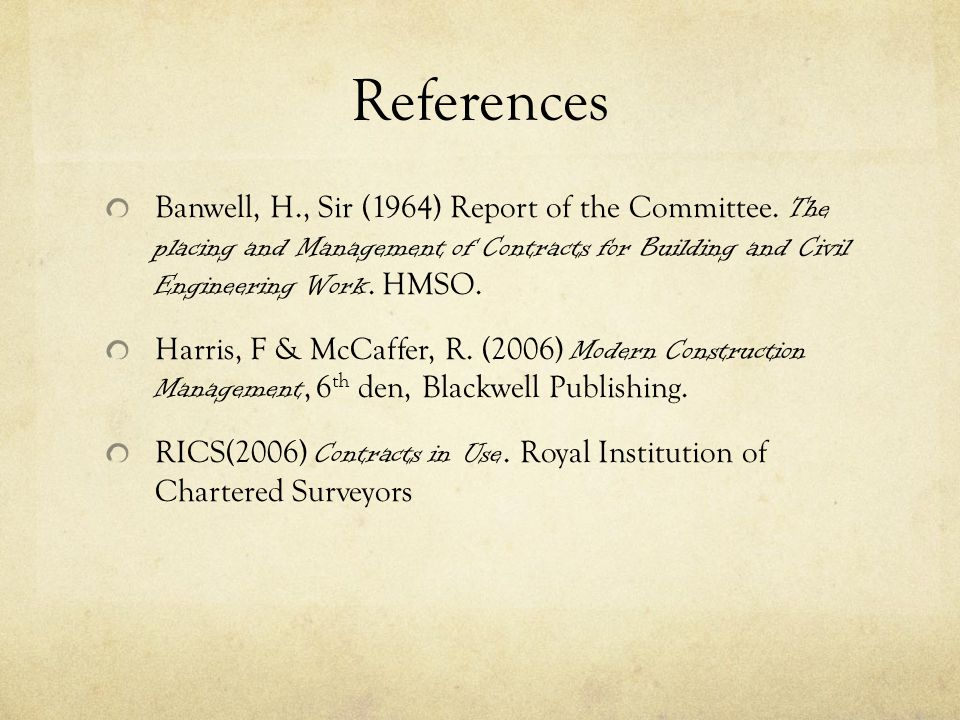 References Banwell, H., Sir (1964) Report of the Committee. The placing and Management of Contracts for Building and Civil Engineering Work. HMSO. Har