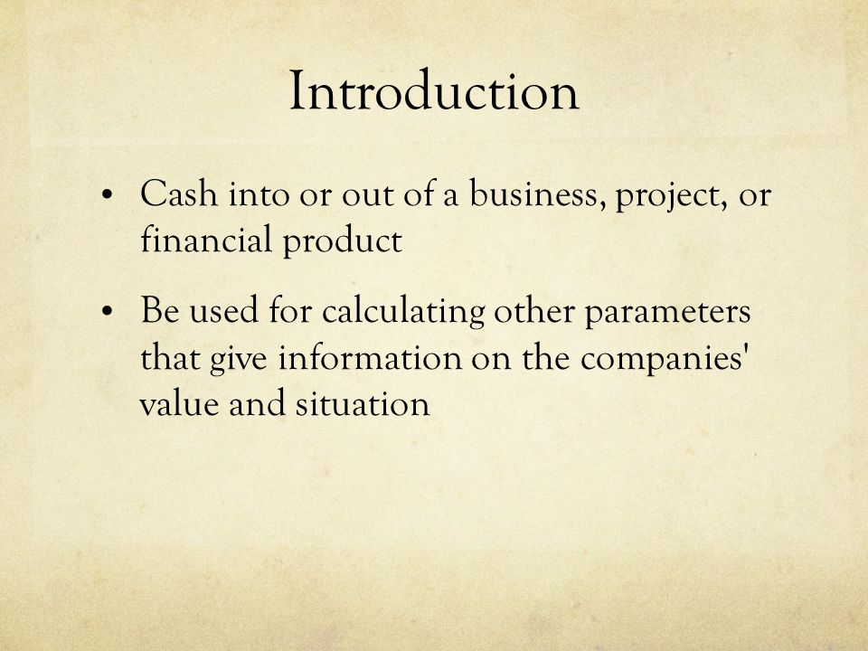 Cash into or out of a business, project, or financial product Be used for calculating other parameters that give information on the companies' value a