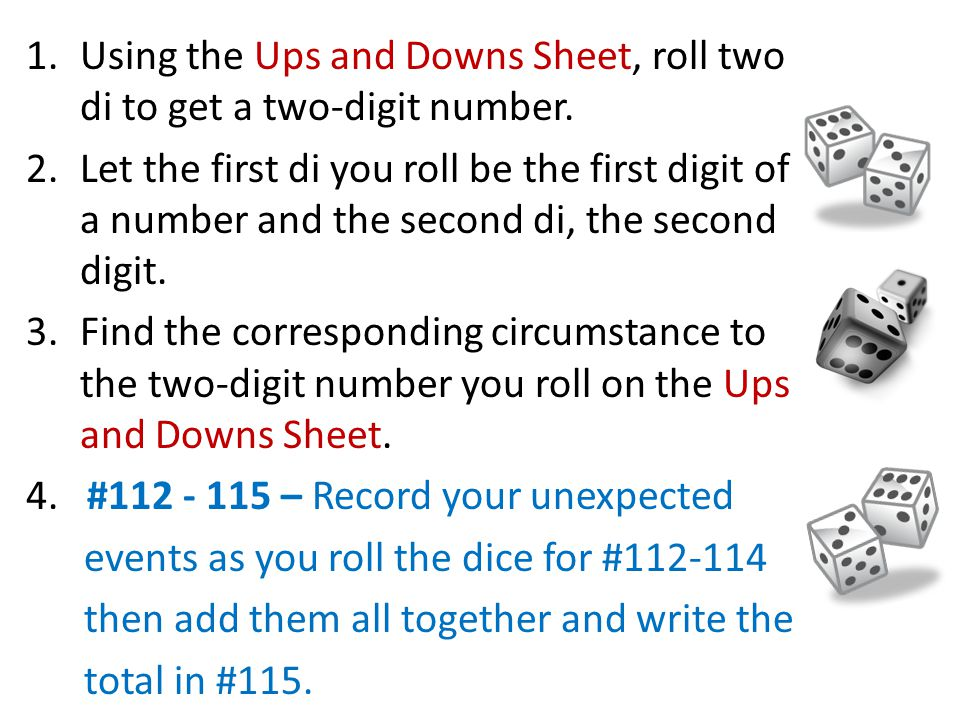 1.Using the Ups and Downs Sheet, roll two di to get a two-digit number.