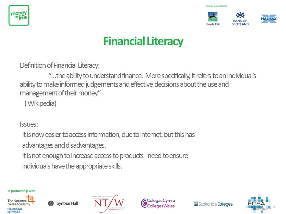 Financial Literacy Definition of Financial Literacy: …the ability to understand finance. More specifically, it refers to an individuals ability to mak
