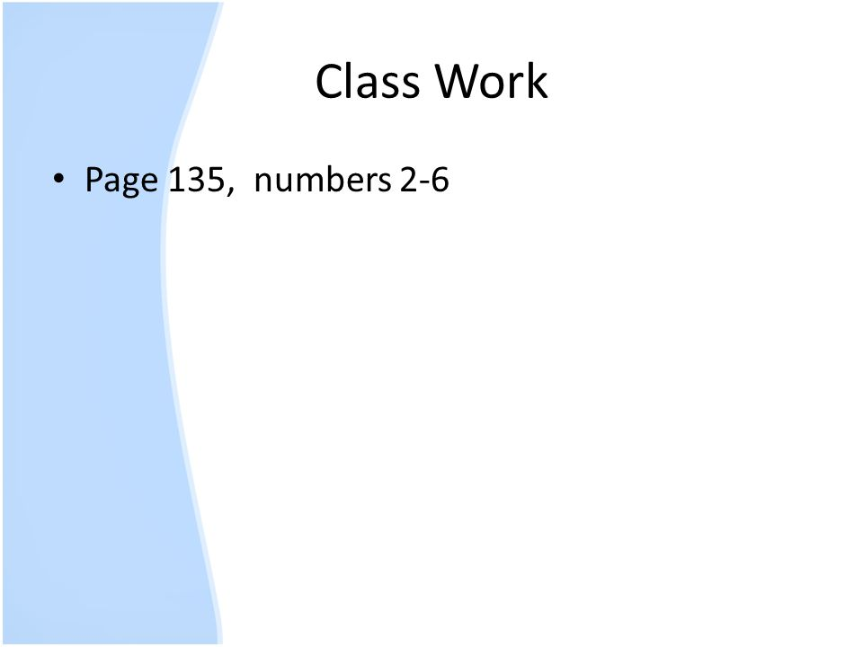 Class Work Page 135, numbers 2-6