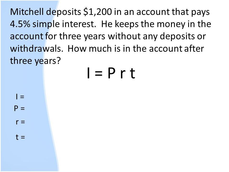 Mitchell deposits $1,200 in an account that pays 4.5% simple interest. He keeps the money in the account for three years without any deposits or withd