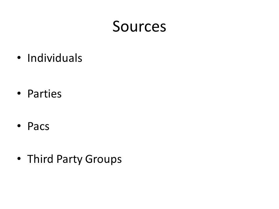 Sources Individuals Parties Pacs Third Party Groups