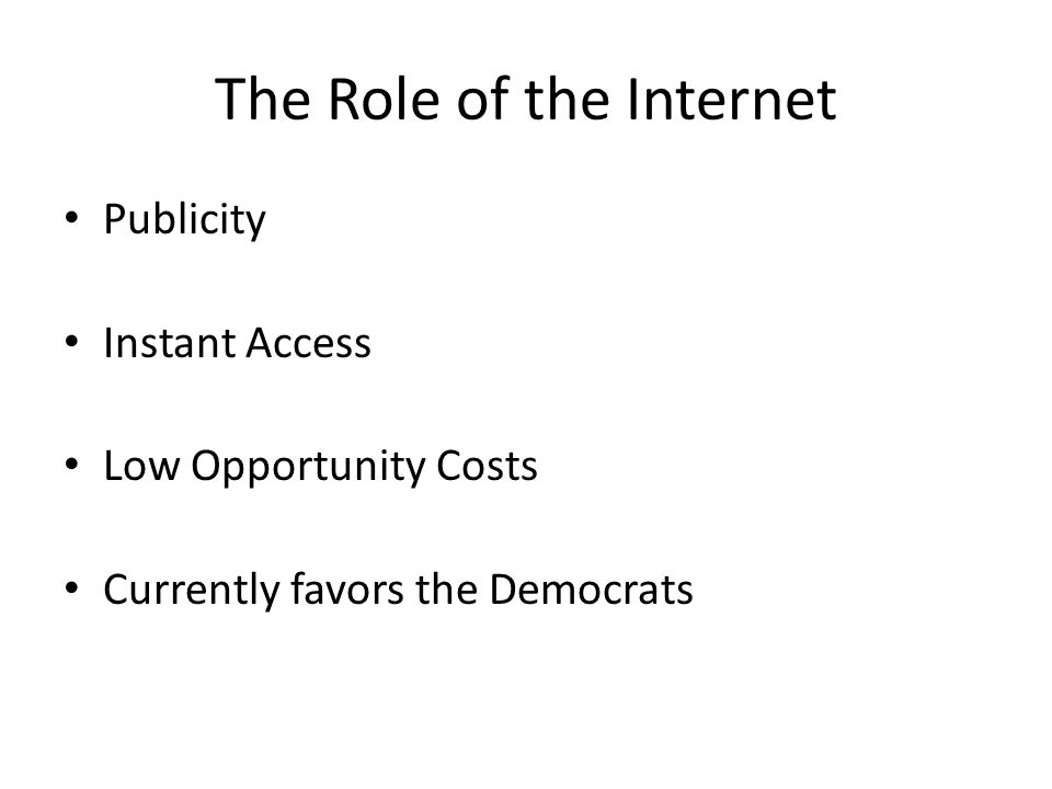 The Role of the Internet Publicity Instant Access Low Opportunity Costs Currently favors the Democrats
