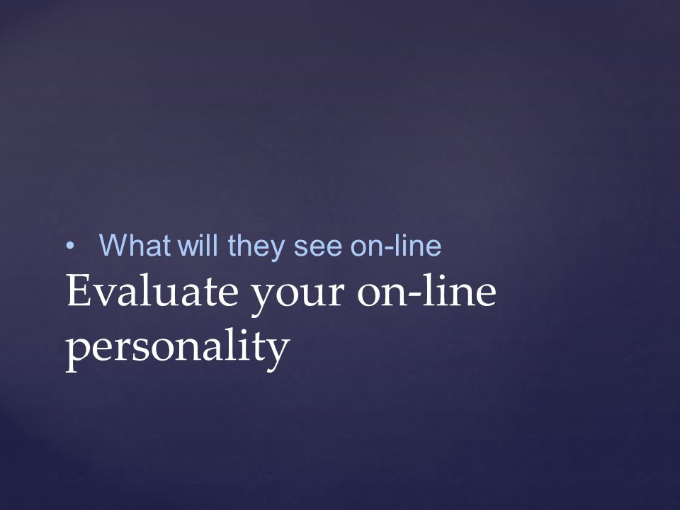 What will they see on-line Evaluate your on-line personality