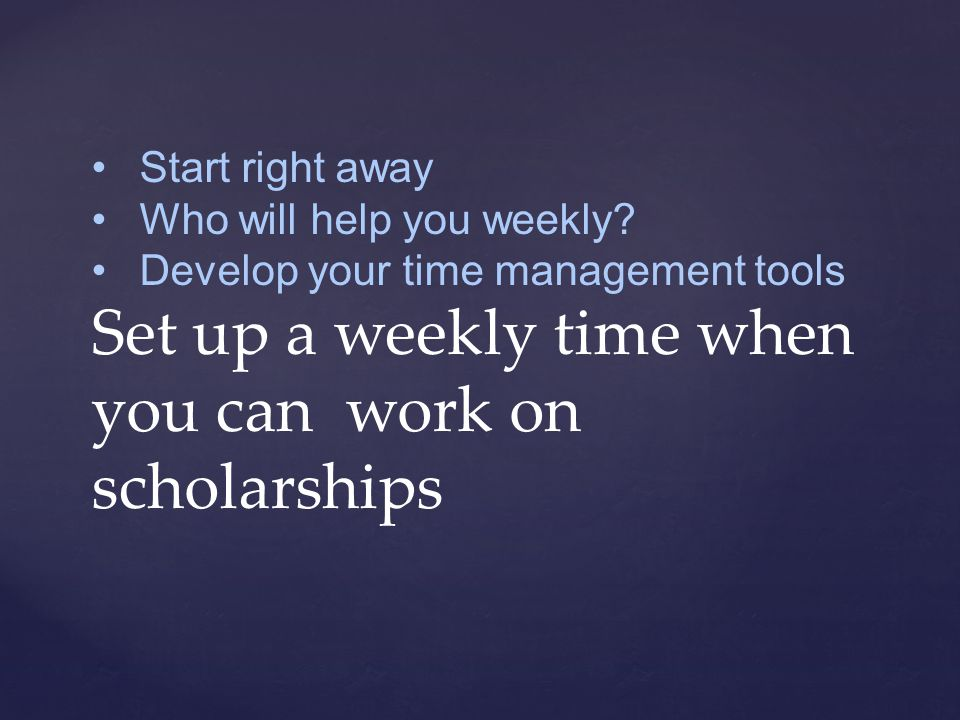 Or talk to your school counselor Use scholarship finders (do not pay) Ask college departments, community members, chambers, foundations How to look for scholarships