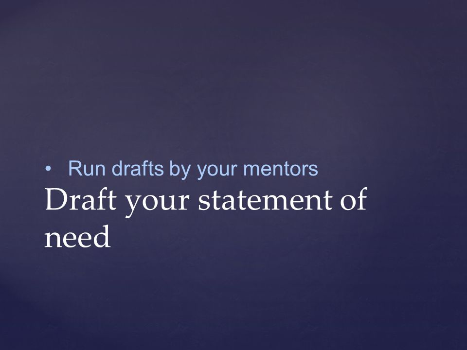 Run drafts by your mentors Draft your statement of unique personality, strengths, leadership and accomplishments