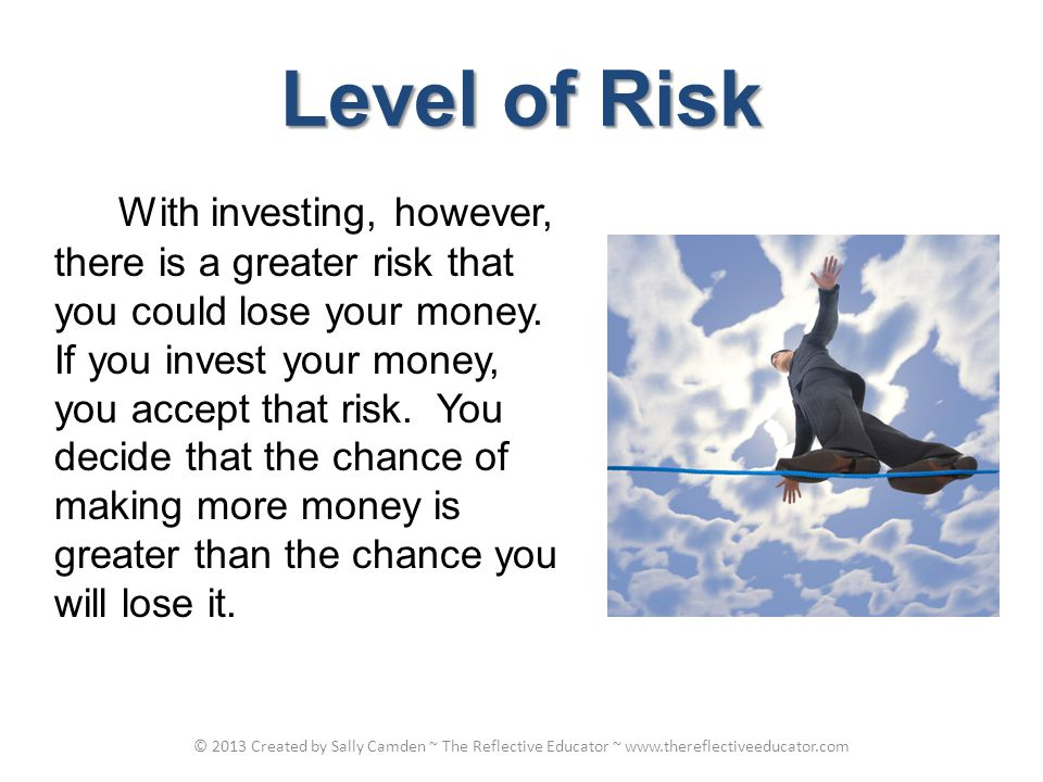 Level of Risk With investing, however, there is a greater risk that you could lose your money.