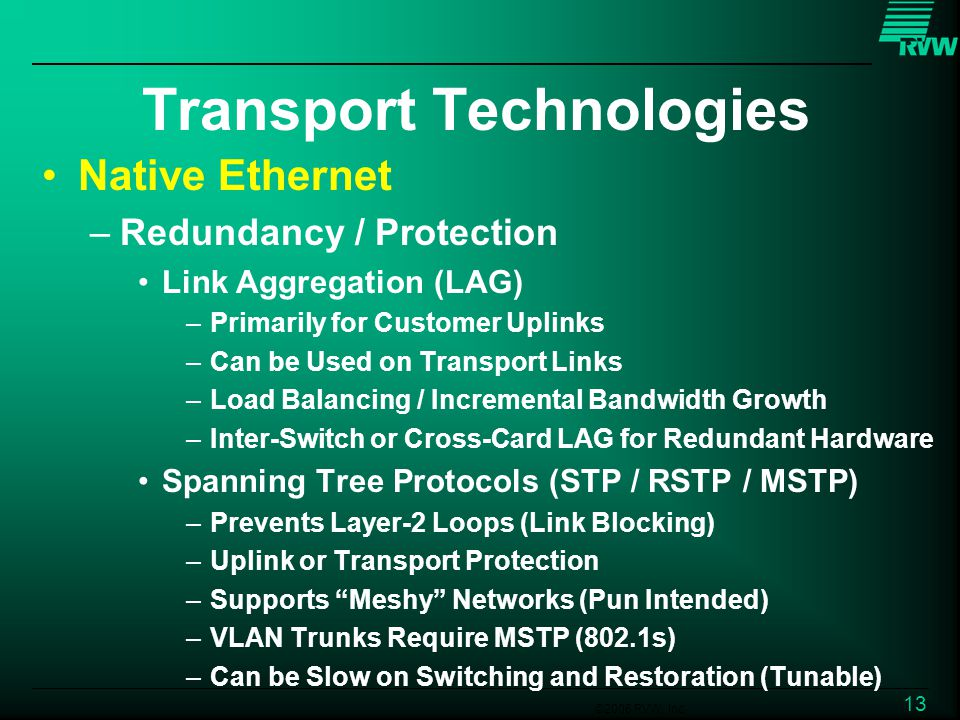 ©2006 RVW, Inc. 13 Transport Technologies Native Ethernet –Redundancy / Protection Link Aggregation (LAG) –Primarily for Customer Uplinks –Can be Used