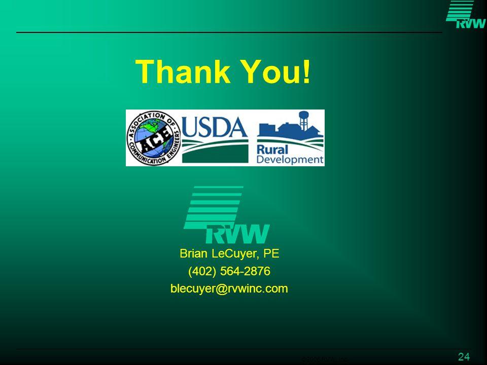 ©2006 RVW, Inc. 24 Thank You! Brian LeCuyer, PE (402) 564-2876 blecuyer@rvwinc.com