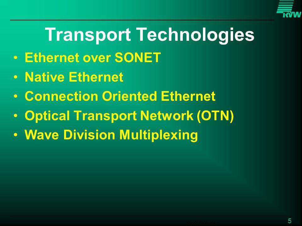 ©2006 RVW, Inc. 5 Ethernet over SONET Native Ethernet Connection Oriented Ethernet Optical Transport Network (OTN) Wave Division Multiplexing Transpor