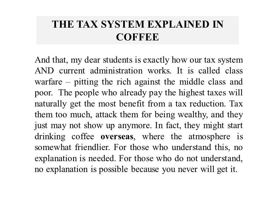 THE TAX SYSTEM EXPLAINED IN COFFEE Each of the six was better off than before.