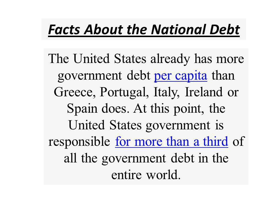 Facts About the National Debt Today, the government debt to GDP ratio in the United States is well over 100 percent.