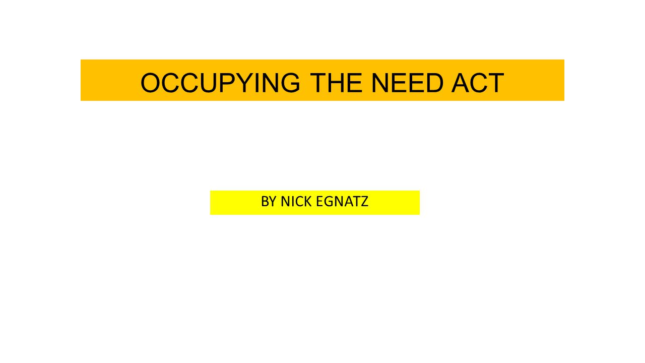 OCCUPYING THE NEED ACT BY NICK EGNATZ
