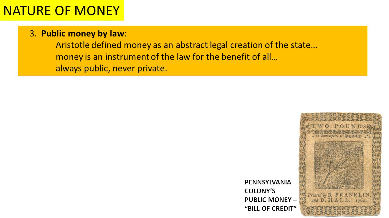 3. Public money by law: Aristotle defined money as an abstract legal creation of the state… money is an instrument of the law for the benefit of all…
