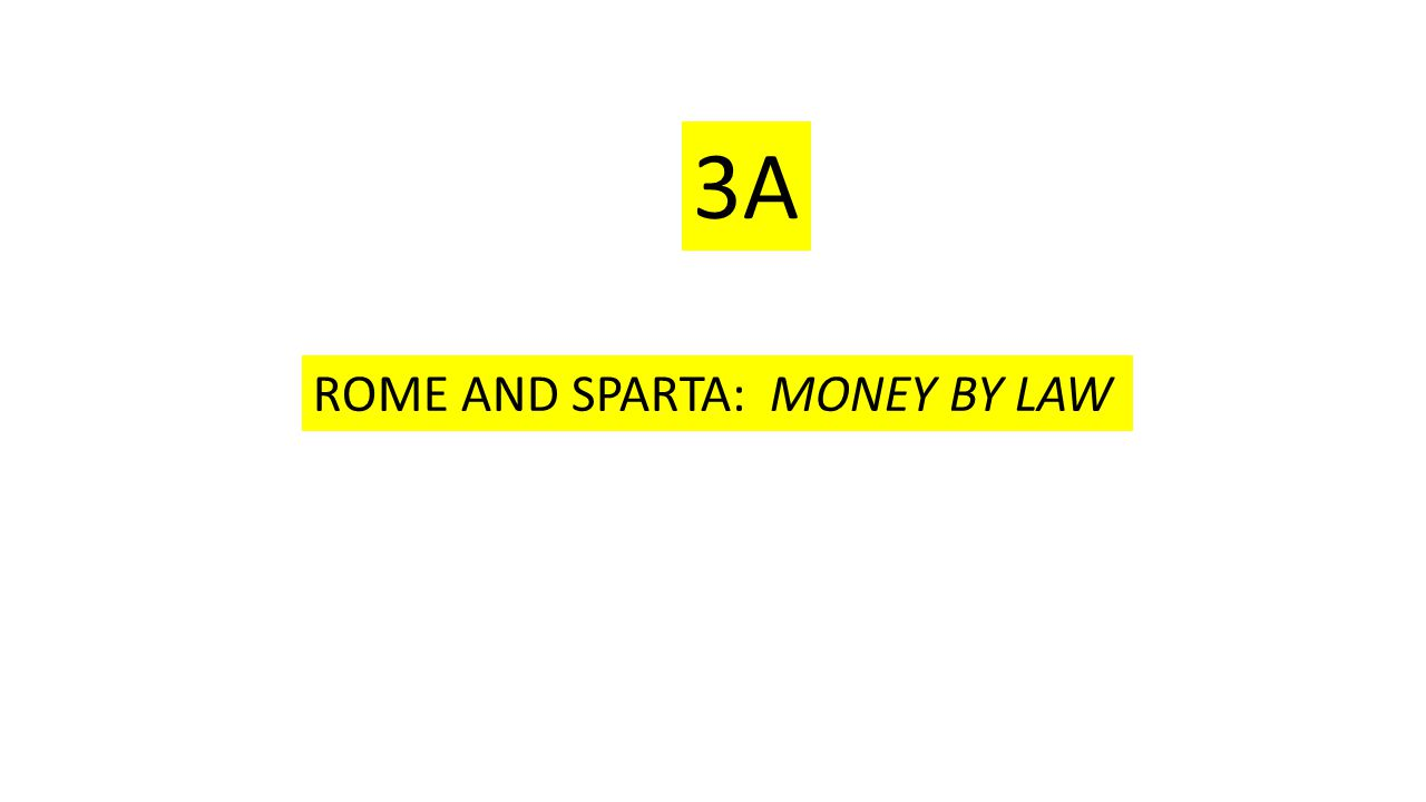 ROME AND SPARTA: MONEY BY LAW 3A