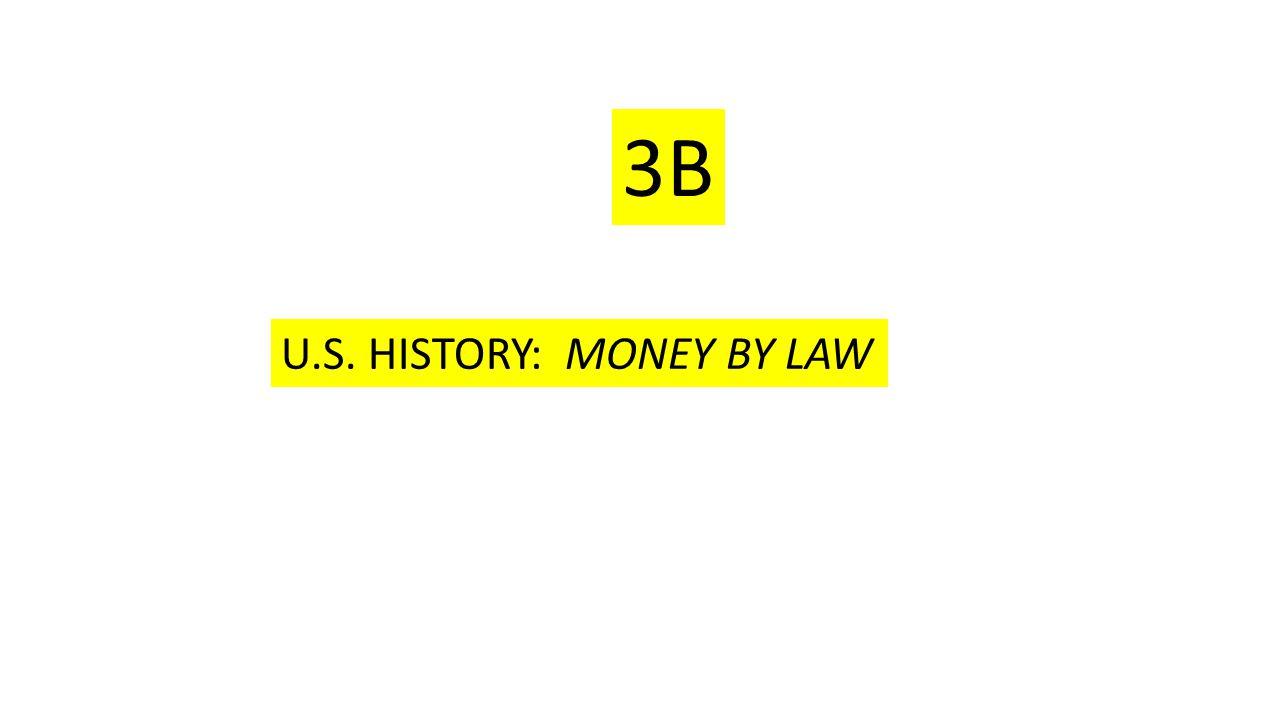 U.S. HISTORY: MONEY BY LAW 3B