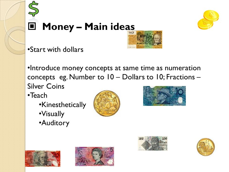 Money – Sequence of key concepts Combination of notes and gold coins to ten dollars Bigger does not mean more!