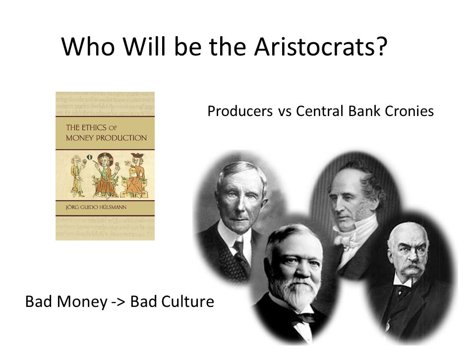 Who Will be the Aristocrats Producers vs Central Bank Cronies Bad Money -> Bad Culture