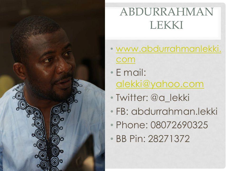 ABDURRAHMAN LEKKI www.abdurrahmanlekki. com www.abdurrahmanlekki. com E mail: alekki@yahoo.com alekki@yahoo.com Twitter: @a_lekki FB: abdurrahman.lekk