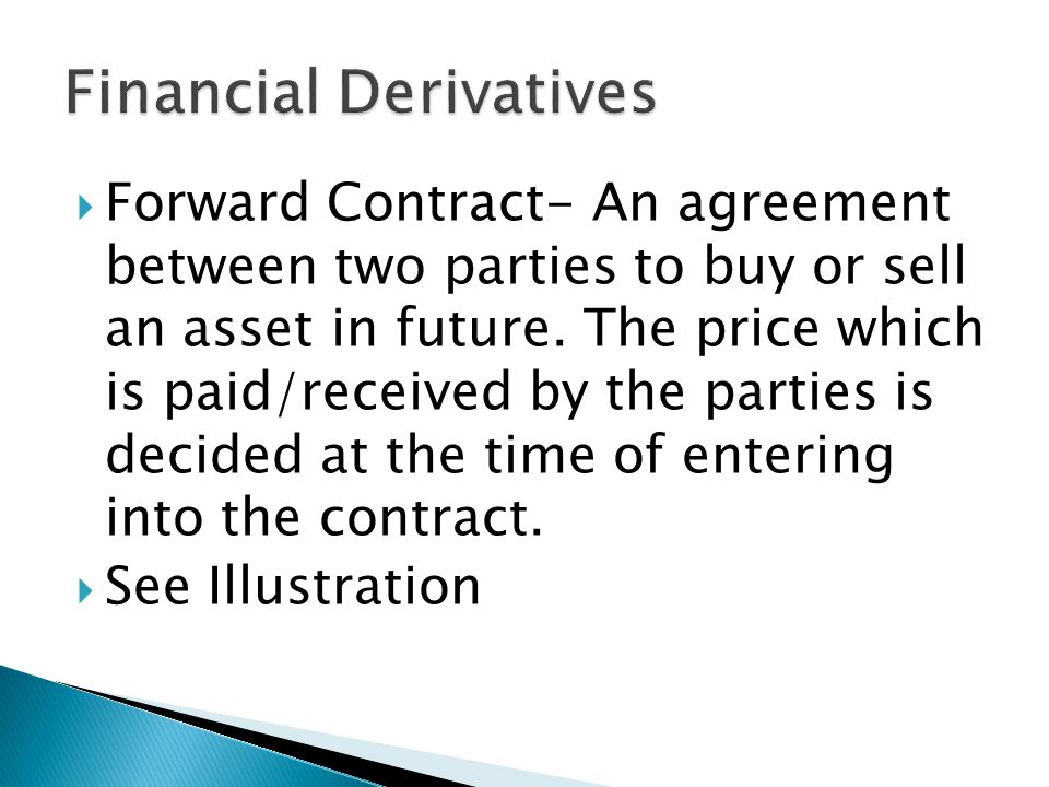 Forward Contract- An agreement between two parties to buy or sell an asset in future.