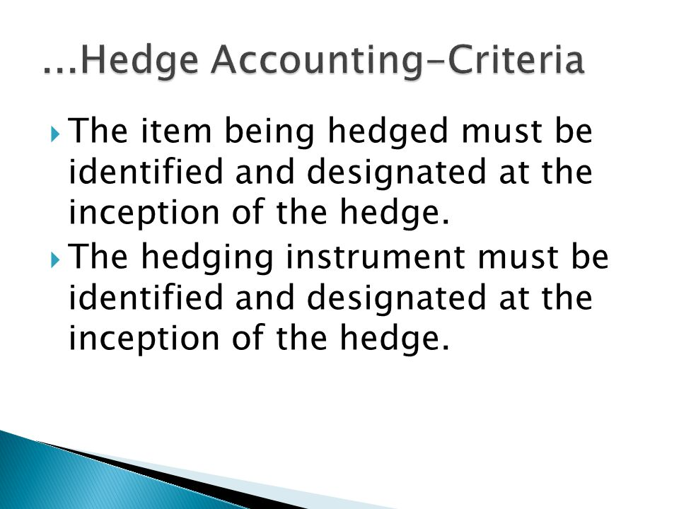 The item being hedged must be identified and designated at the inception of the hedge.