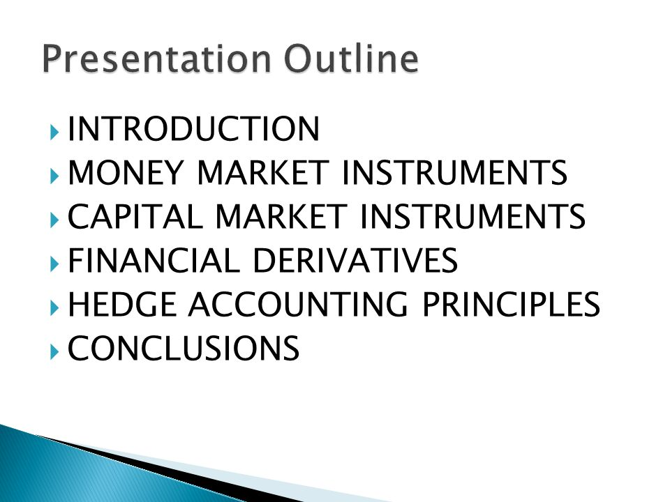 INTRODUCTION MONEY MARKET INSTRUMENTS CAPITAL MARKET INSTRUMENTS FINANCIAL DERIVATIVES HEDGE ACCOUNTING PRINCIPLES CONCLUSIONS