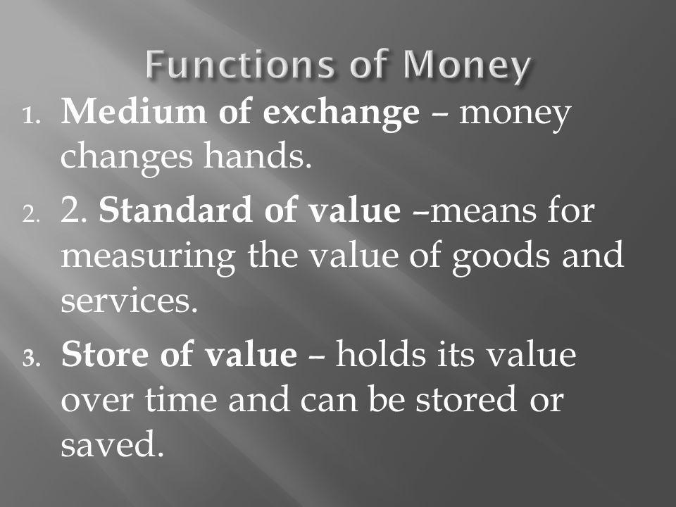 1. Medium of exchange – money changes hands. 2. 2.