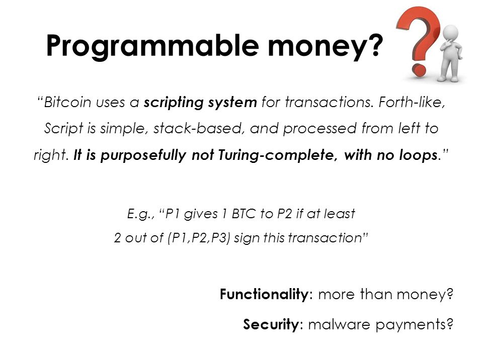 Programmable money. Bitcoin uses a scripting system for transactions.