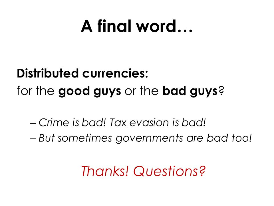 A final word… Distributed currencies: for the good guys or the bad guys .