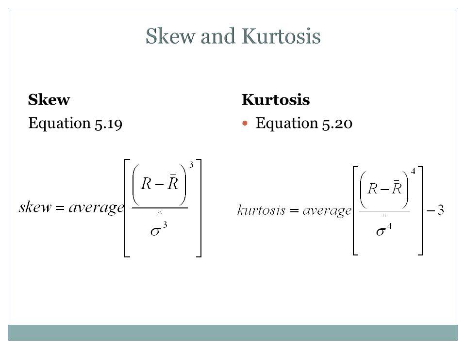 Skew and Kurtosis Skew Equation 5.19 Kurtosis Equation 5.20