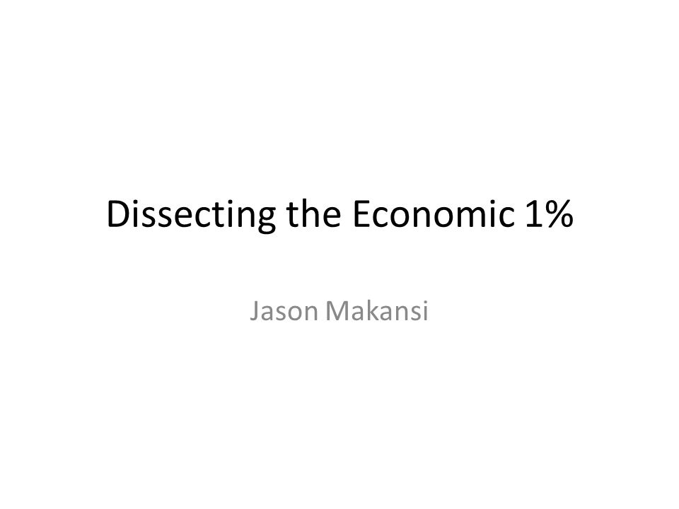 Dissecting the Economic 1% Jason Makansi