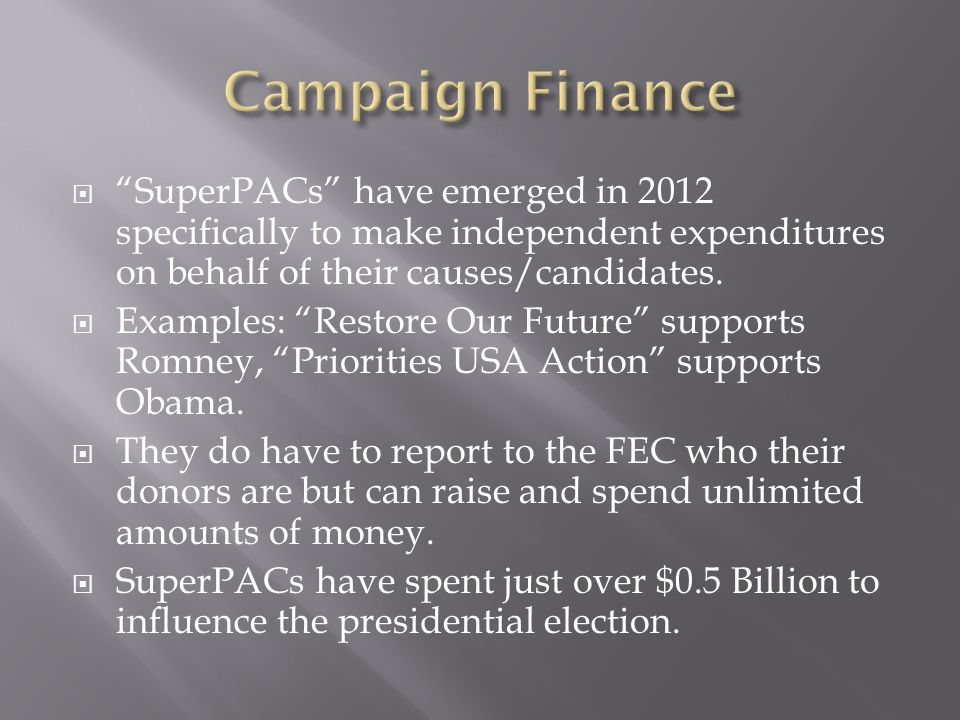 SuperPACs have emerged in 2012 specifically to make independent expenditures on behalf of their causes/candidates.