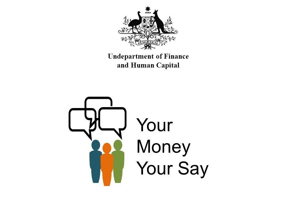 Your Money Your Say Undepartment of Finance and Human Capital