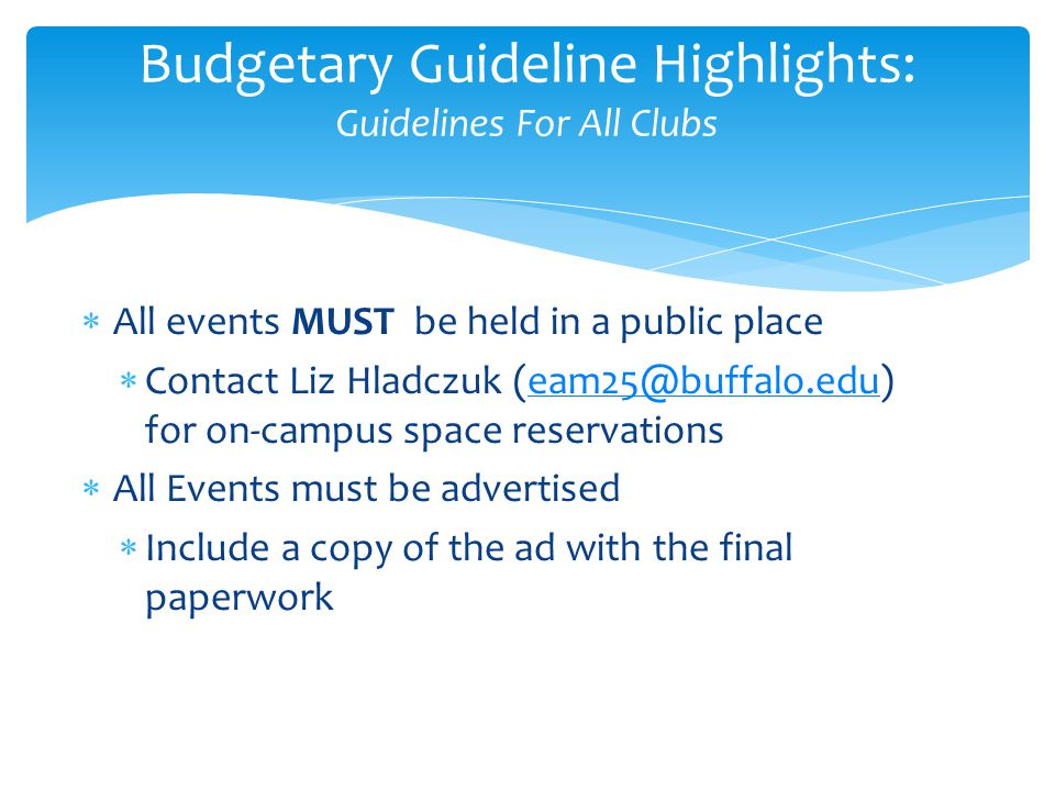 All events MUST be held in a public place Contact Liz Hladczuk (eam25@buffalo.edu) for on-campus space reservationseam25@buffalo.edu All Events must b