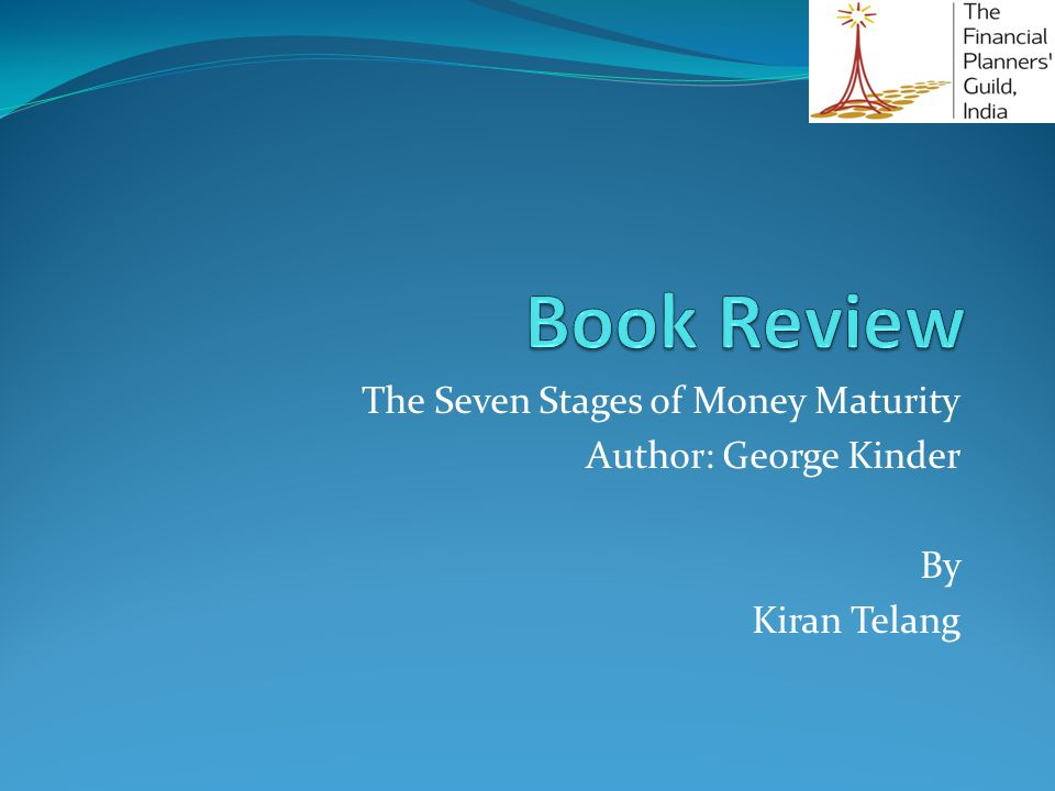 The Seven Stages of Money Maturity Author: George Kinder By Kiran Telang