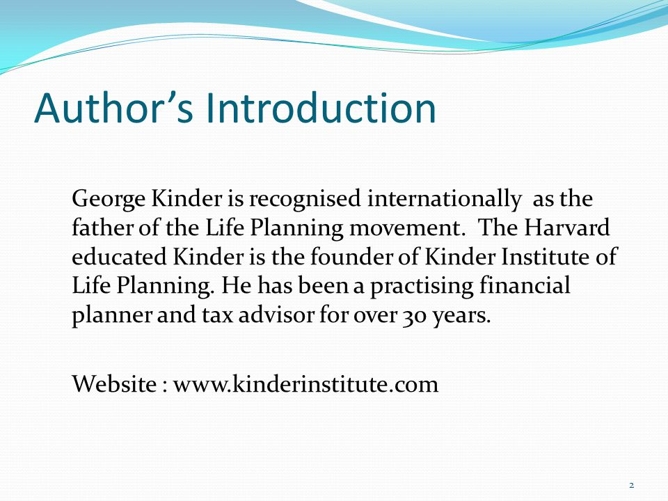 Authors Introduction George Kinder is recognised internationally as the father of the Life Planning movement.