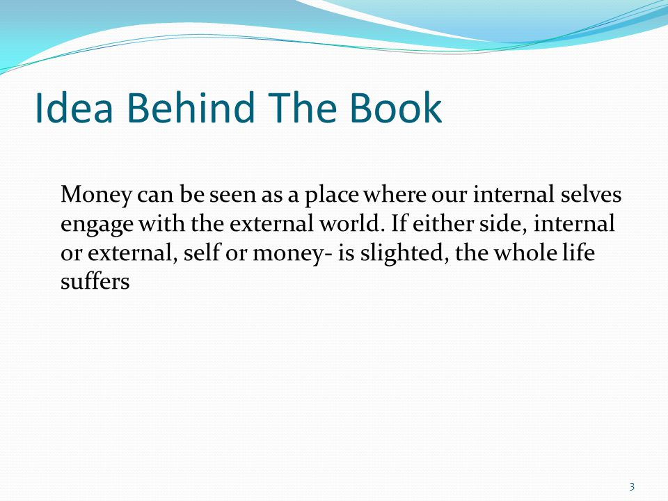 Idea Behind The Book Money can be seen as a place where our internal selves engage with the external world.