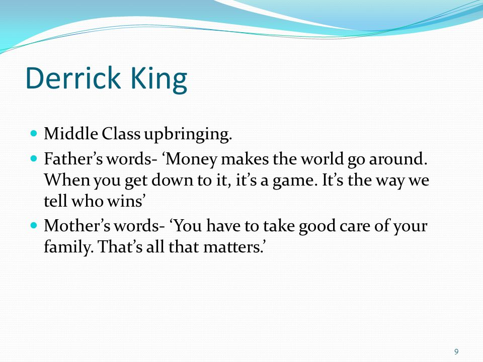 Derrick King Middle Class upbringing. Fathers words- Money makes the world go around.